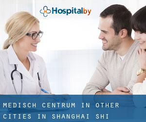 Medisch Centrum in Other Cities in Shanghai Shi (Shanghai Shi)