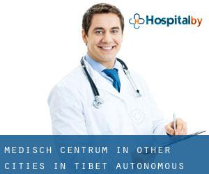 Medisch Centrum in Other Cities in Tibet Autonomous Region (Tibet Autonomous Region)