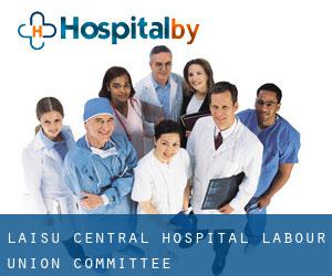 Laisu Central Hospital Labour Union Committee