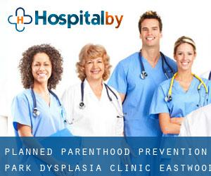 Planned Parenthood: Prevention Park Dysplasia Clinic Eastwood
